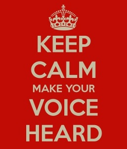 Keep calm and make your voice heard